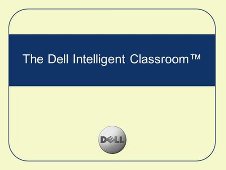 The Dell Intelligent Classroom™