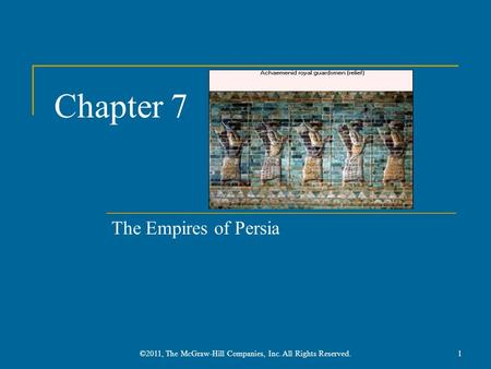 Chapter 7 The Empires of Persia ©2011, The McGraw-Hill Companies, Inc. All Rights Reserved.1.