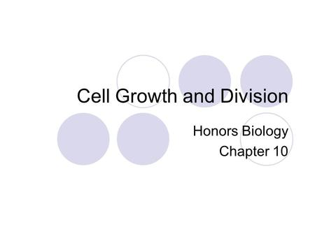 Cell Growth and Division Honors Biology Chapter 10.