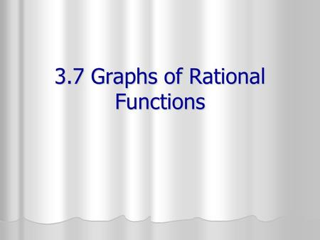 3.7 Graphs of Rational Functions. A rational function is a quotient of two polynomial functions. A rational function is a quotient of two polynomial functions.