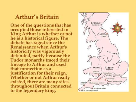 One of the questions that has occupied those interested in King Arthur is whether or not he is a historical figure. The debate has raged since the Renaissance.