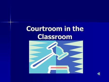 Courtroom in the Classroom Discussion of Trials What law programs have you seen in the movies or on TV? What law programs have you seen in the movies.