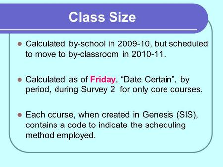 Class Size Calculated by-school in 2009-10, but scheduled to move to by-classroom in 2010-11. Calculated as of Friday, Date Certain, by period, during.