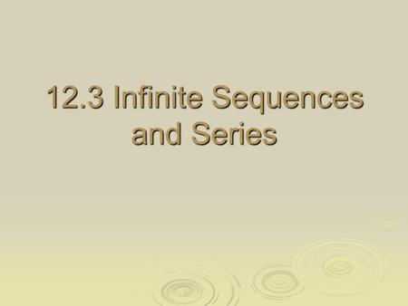 12.3 Infinite Sequences and Series. Infinite sequence – a sequence that has infinitely many terms. Infinite sequence – a sequence that has infinitely.