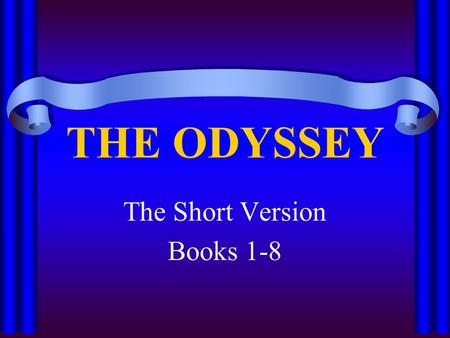 THE ODYSSEY The Short Version Books 1-8. Background In the tenth year of the Trojan War, the Greeks tricked the enemy into bringing a huge wooden horse.