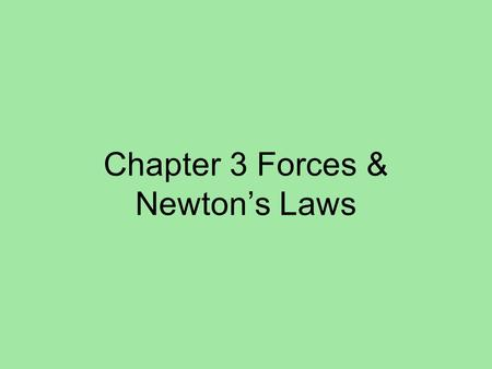 Chapter 3 Forces & Newtons Laws. 3.1- Forces Forces –What is a Force? –Force – –Measured in Newtons –Changing Motion- Contact ForcesAction-at-a-Distance.
