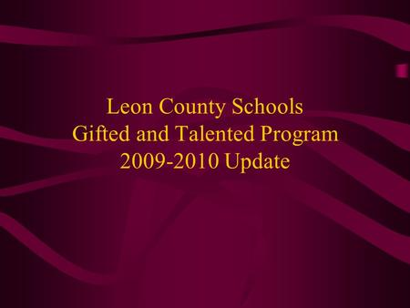 Leon County Schools Gifted and Talented Program 2009-2010 Update.