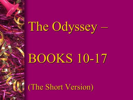 The Odyssey – BOOKS 10-17 (The Short Version). BOOK 10: l Odysseus and men go to Aeolus home l Greeted and hosted for a month l Aeolus gives Odysseus.