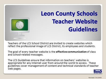 Leon County Schools Teacher Website Guidelines Teachers of the LCS School District are invited to create websites which reflect the professional image.