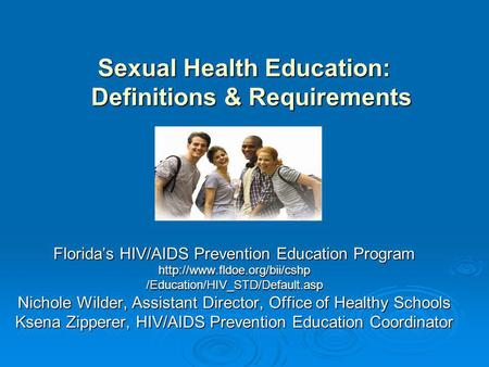 Sexual Health Education: Definitions & Requirements Floridas HIV/AIDS Prevention Education Program  /Education/HIV_STD/Default.asp.