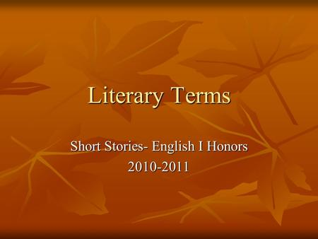 Literary Terms Short Stories- English I Honors 2010-2011.