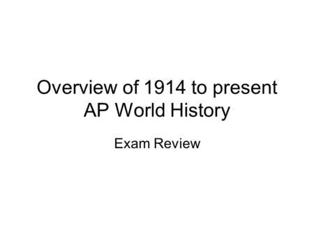 Overview of 1914 to present AP World History Exam Review.