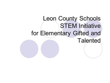 Leon County Schools STEM Initiative for Elementary Gifted and Talented.