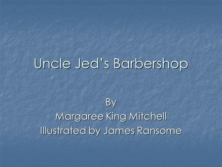 Uncle Jeds Barbershop By Margaree King Mitchell Illustrated by James Ransome.