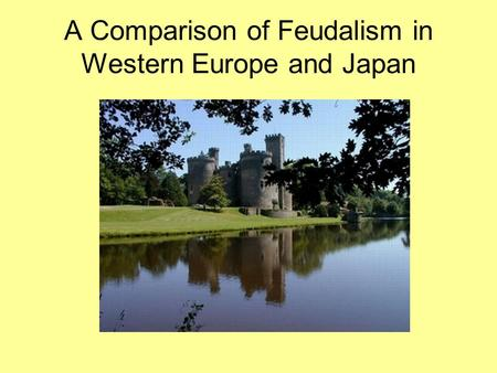 A Comparison of Feudalism in Western Europe and Japan.