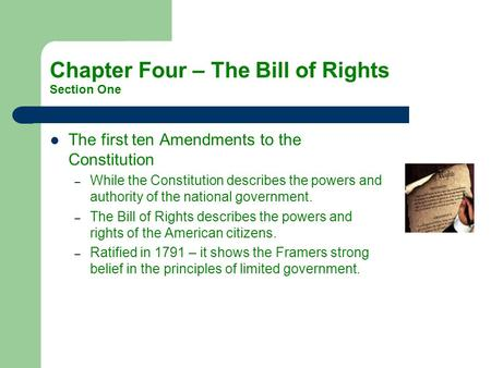 Chapter Four – The Bill of Rights Section One The first ten Amendments to the Constitution –W–While the Constitution describes the powers and authority.