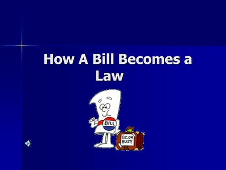 How A Bill Becomes a Law. Step 1 Every Bill starts out as an idea Every Bill starts out as an idea These ideas can come from Congress, private citizens.