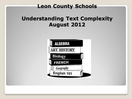Leon County Schools Understanding Text Complexity August 2012