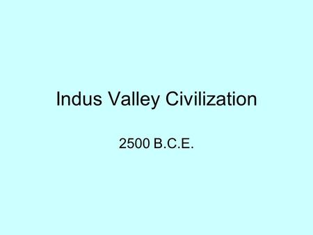 Indus Valley Civilization 2500 B.C.E.. Roots of Indus Valley Civilization Earliest civilizations in Indus Valley was discovered in 1856 by a railroad.