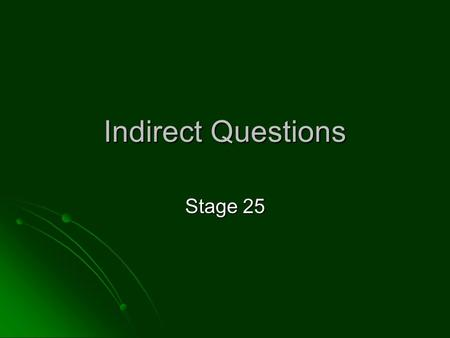 Indirect Questions Stage 25.