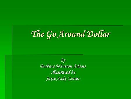 The Go Around Dollar By Barbara Johnston Adams Illustrated by Joyce Audy Zarins.