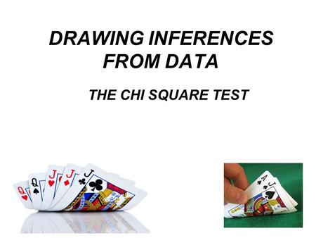 DRAWING INFERENCES FROM DATA THE CHI SQUARE TEST.