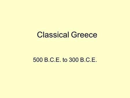 Classical Greece 500 B.C.E. to 300 B.C.E.. Mycenaean Civilization Indo-Europeans migrated from Eurasian steppes to Europe, India, and SW Asia. Some.