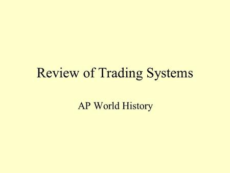 Review of Trading Systems AP World History. Trading Systems 500 BCE to 500 CE.