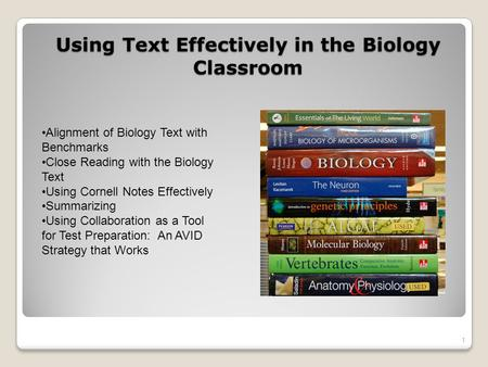 Using Text Effectively in the Biology Classroom 1 Alignment of Biology Text with Benchmarks Close Reading with the Biology Text Using Cornell Notes Effectively.