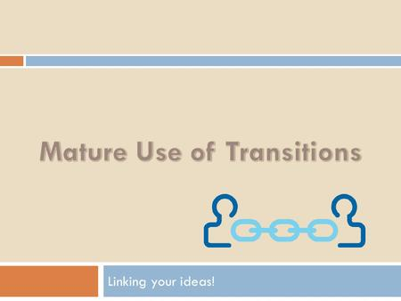 MATURE USE OF TRANSITIONS Linking your ideas!. Definition Transition words are used to link sentences and ideas. They help your reader by establishing.