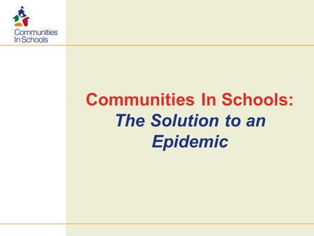 Communities In Schools: The Solution to an Epidemic.