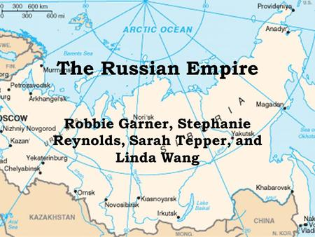 The Russian Empire Robbie Garner, Stephanie Reynolds, Sarah Tepper, and Linda Wang.