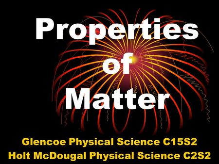 Properties of Matter Glencoe Physical Science C15S2 Holt McDougal Physical Science C2S2.