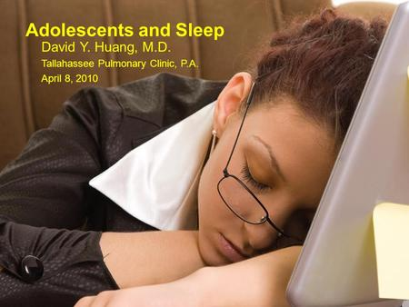 Adolescents and Sleep David Y. Huang, M.D.