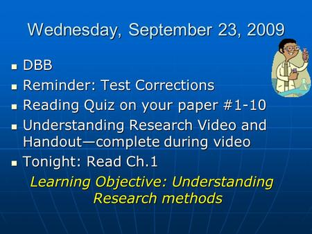Wednesday, September 23, 2009 DBB DBB Reminder: Test Corrections Reminder: Test Corrections Reading Quiz on your paper #1-10 Reading Quiz on your paper.