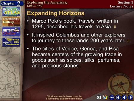 Section 1-5 Click the mouse button or press the Space Bar to display the information. Expanding Horizons Marco Polos book, Travels, written in 1295, described.