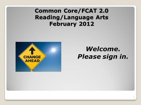 Common Core/FCAT 2.0 Reading/Language Arts February 2012 1 Welcome. Please sign in.