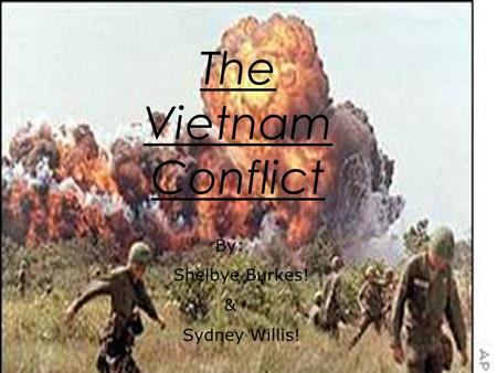 The Vietnam Conflict By: Shelbye Burkes! & Sydney Willis!