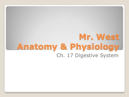 Mr. West Anatomy & Physiology Ch. 17 Digestive System.