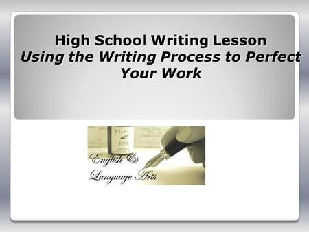 High School Writing Lesson Using the Writing Process to Perfect Your Work.