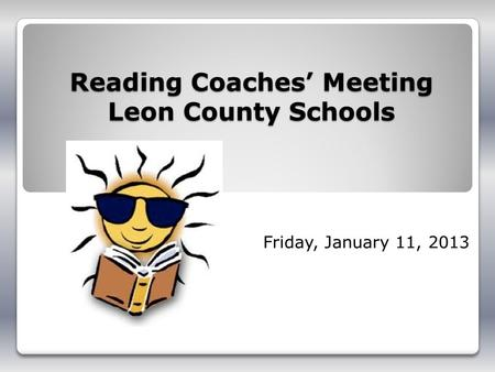Reading Coaches Meeting Leon County Schools Friday, January 11, 2013.
