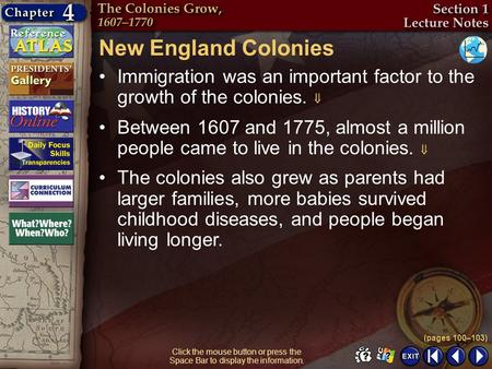Section 1-5 Click the mouse button or press the Space Bar to display the information. New England Colonies Immigration was an important factor to the growth.