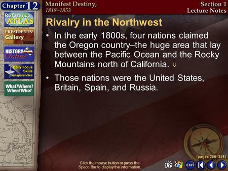 Section 1-5 Click the mouse button or press the Space Bar to display the information. Rivalry in the Northwest In the early 1800s, four nations claimed.