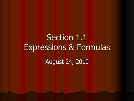 Section 1.1 Expressions & Formulas August 24, 2010.