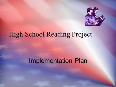 High School Reading Project Implementation Plan Final Proposal: Key Points The primary goal of the proposed plan is to increase the number of students.