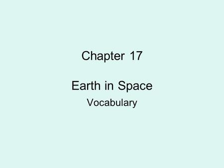 Chapter 17 Earth in Space Vocabulary. Solar system the Sun and all the bodies that orbit it.