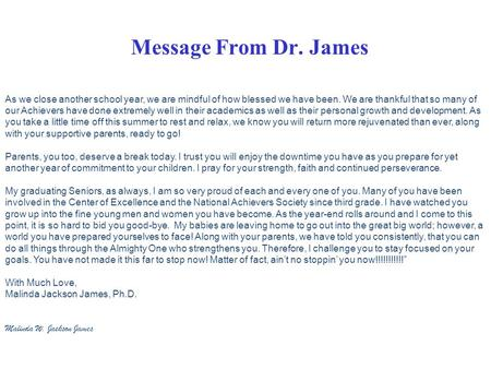 Message From Dr. James As we close another school year, we are mindful of how blessed we have been. We are thankful that so many of our Achievers have.