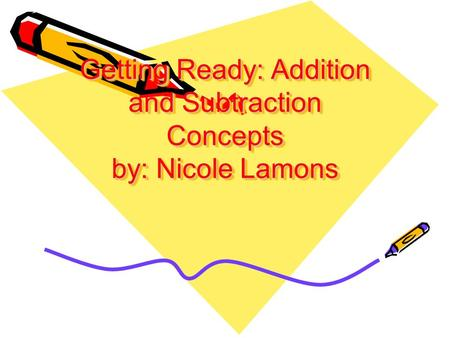 Getting Ready: Addition and Subtraction Concepts by: Nicole Lamons.