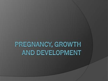 Pregnancy, Growth and Development