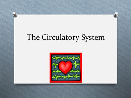 The Circulatory System. What is the purpose of the circulatory system?